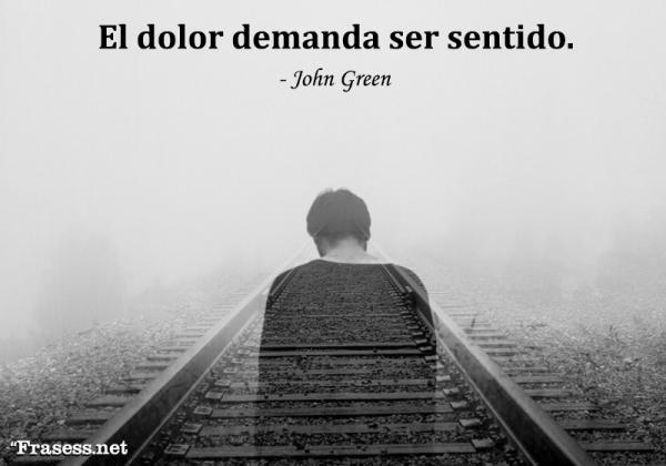 Frases de tristeza y dolor - El dolor demanda ser sentido.