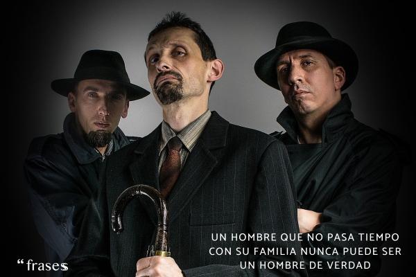 Frases de El Padrino - Un hombre que no pasa tiempo con su familia nunca puede ser un hombre de verdad.