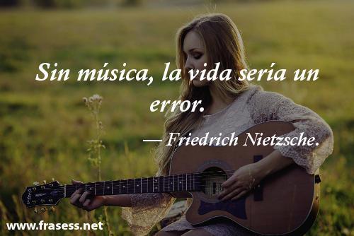 Frases de música cortas para pensar - Sin música, la vida sería un error.