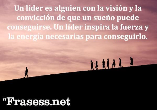 Frases de liderazgo - Un líder es alguien con la visión y la convicción de que un sueño puede conseguirse. Un líder inspira la fuerza y la energía necesarias para conseguirlo.