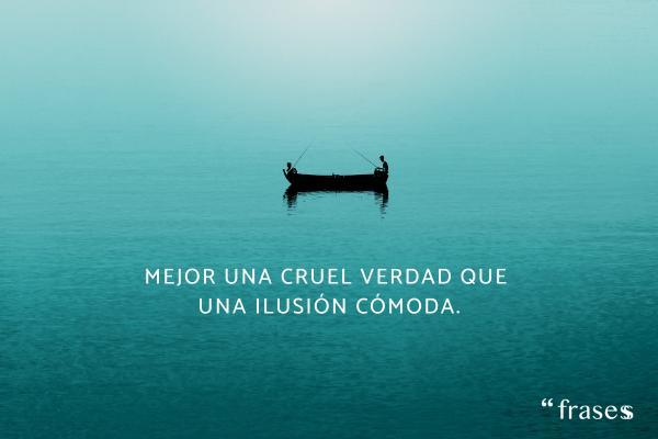 Frases de ilusión - Mejor una cruel verdad que una ilusión cómoda.