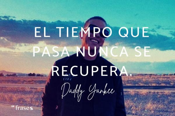 Frases de Daddy Yankee - El tiempo que pasa nunca se recupera.