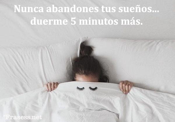 Frases de buenos días graciosas - Nunca abandones tus sueños: duerme 5 minutos más.