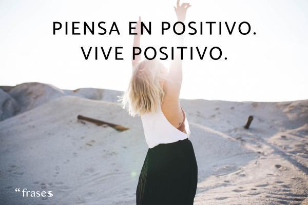 Frases de actitud positiva - Piensa en positivo. Vive positivo.
