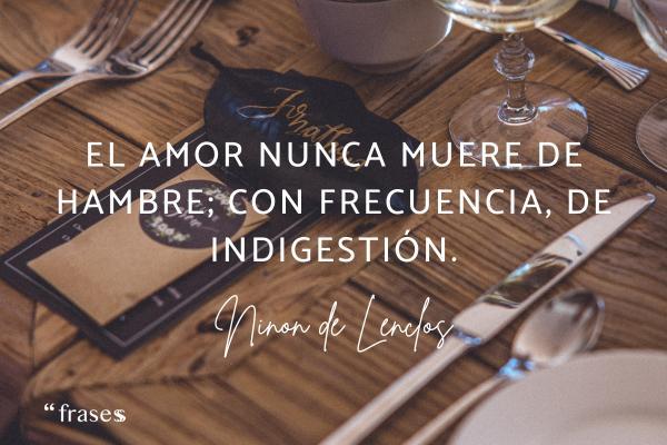 Frases lapidarias - El amor nunca muere de hambre; con frecuencia, de indigestión.