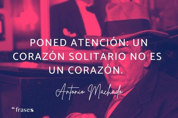 Frases lapidarias - Poned atención: un corazón solitario no es un corazón.
