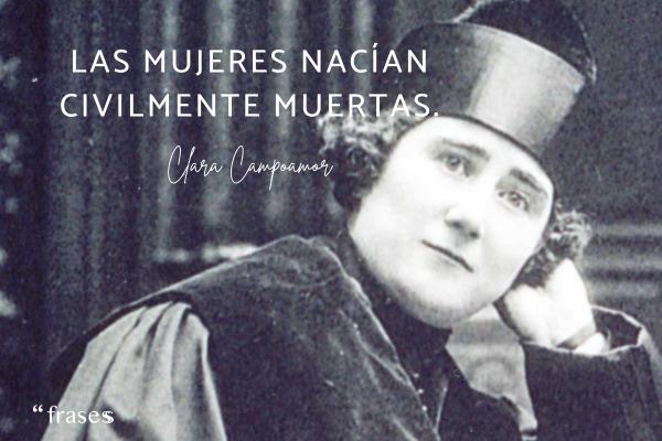 Frases de Clara Campoamor - Las mujeres nacían civilmente muertas.