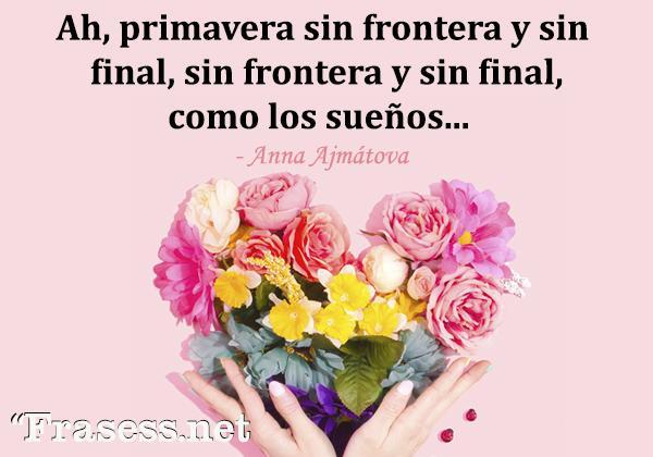 Frases de la primavera - Ah, primavera sin frontera y sin final, sin frontera y sin final, como los sueños...