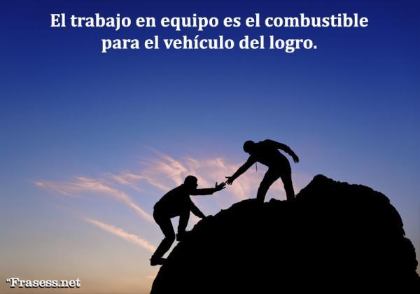 Frases de trabajo en equipo - El trabajo en equipo es el combustible para el vehículo del logro.