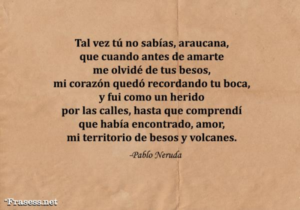 Poemas de Pablo Neruda - Hay algo enemigo temblando en mi certidumbre, creciendo en el mismo origen de las lágrimas como una planta desgarradora y dura hecha de encadenadas hojas amargas.