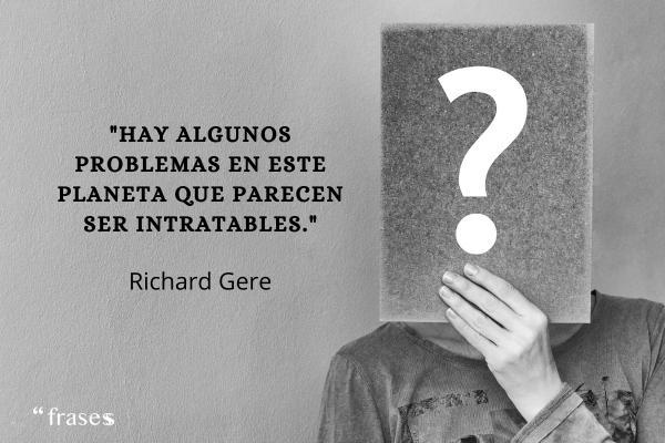 Frases de Richard Gere - Hay algunos problemas en este planeta que parecen ser intratables.