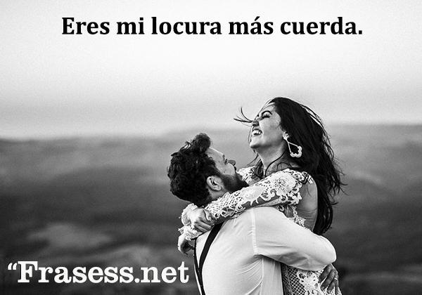 60 Frases De Locos De Amor Frases Bonitas De Locura Y De Amor