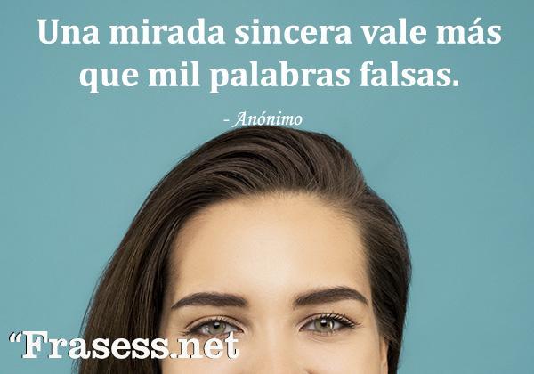 Frases de miradas - Una mirada sincera vale más que mil palabras falsas.