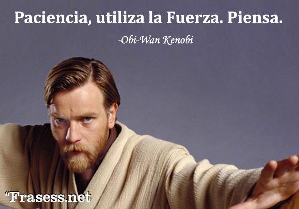 Frases de Star Wars - Paciencia, utiliza la Fuerza. Piensa.