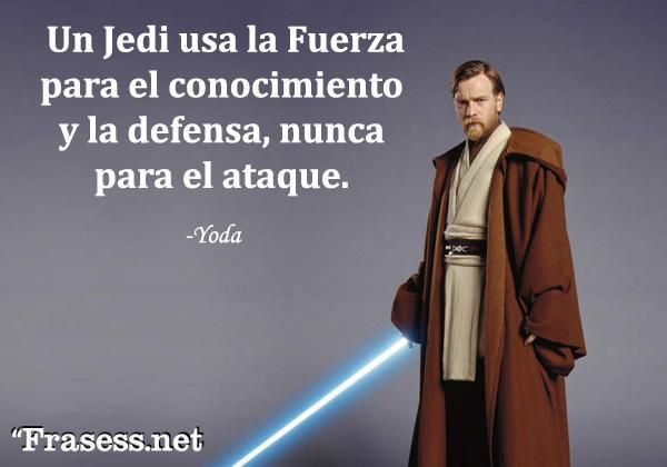 Frases de Star Wars -  Un Jedi usa la Fuerza para el conocimiento y la defensa, nunca para el ataque.