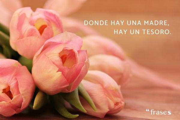 Frases para el Día de la Madre - Donde hay una madre, hay un tesoro.