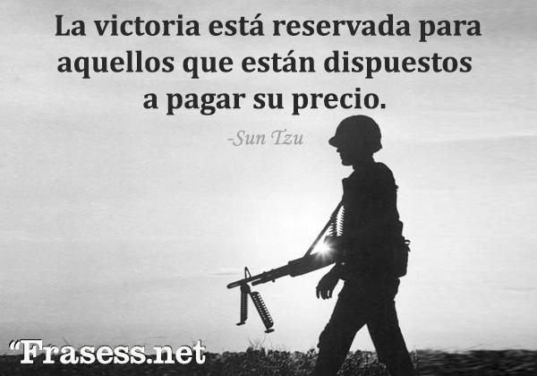 Frases de guerra - La victoria está reservada para aquellos que están dispuestos a pagar su precio.