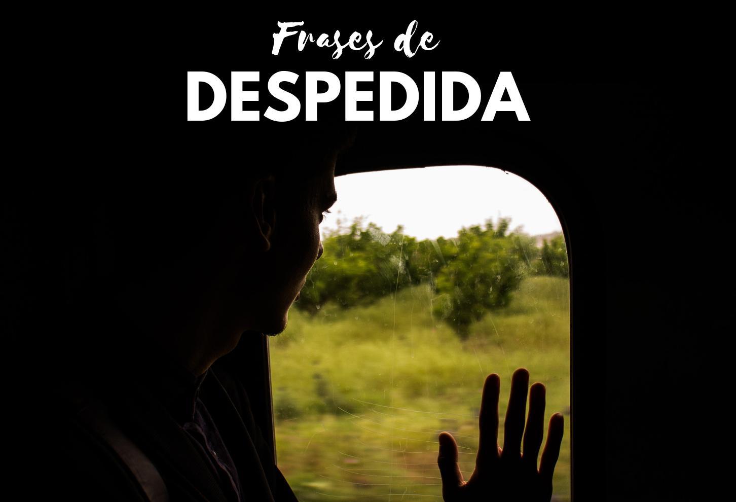 100 Frases De Despedida Para Decir Adiós Bonitas Y Emotivas