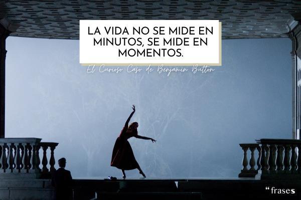 Frases de películas famosas - La vida no se mide en minutos, se mide en momentos.