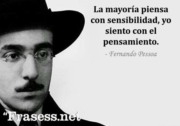 Frases de Fernando Pessoa - La mayoría piensa con sensibilidad, y yo siento con el pensamiento.