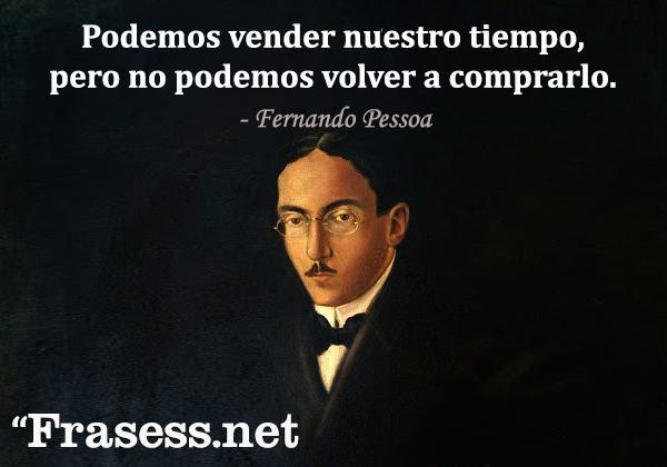 Frases de Fernando Pessoa - Podemos vender nuestro tiempo, pero no podemos volver a comprarlo.