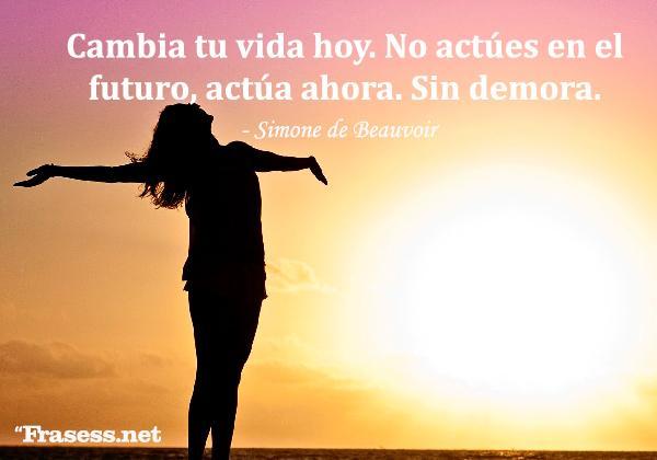 Frases motivadoras para mujeres - Cambia tu vida hoy. No actúes en el futuro, actúa ahora. Sin demora.