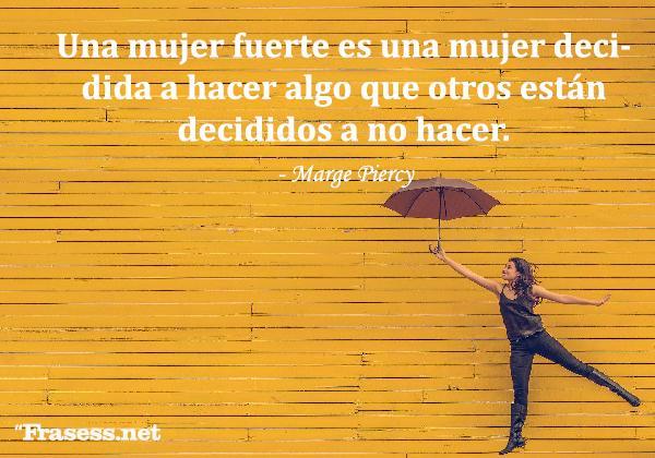 Frases motivadoras para mujeres - Una mujer fuerte es una mujer decidida a hacer algo que otros están decididos a no hacer.