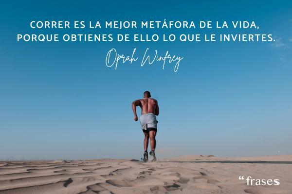 Frases de running - Correr es la mejor metáfora de la vida, porque obtienes de ello lo que le inviertes.