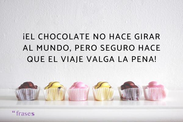 Frases de chocolate - ¡El chocolate no hace girar al mundo, pero seguro hace que el viaje valga la pena!