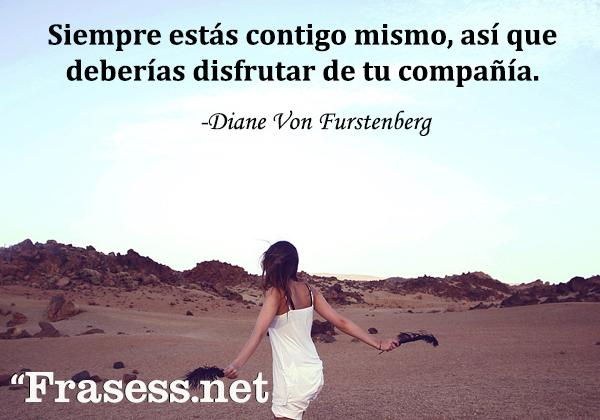 Frases de dignidad - Siempre estás contigo mismo, por lo que también deberías disfrutar de tu compañía.
