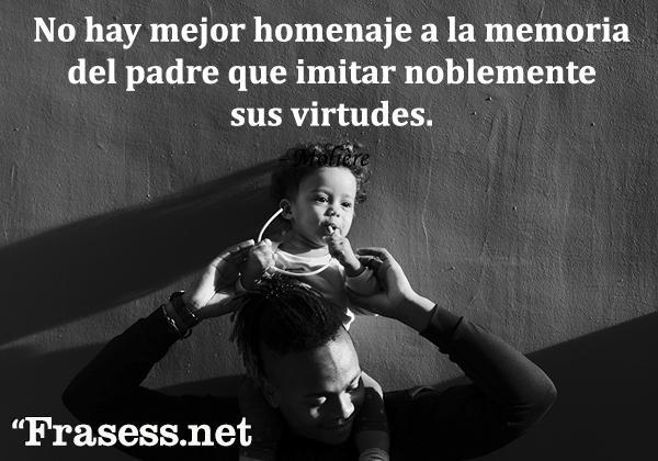 Frases del Día del Padre - No hay mejor homenaje a la memoria del padre que imitar noblemente sus virtudes.