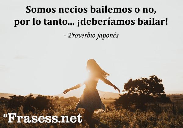 Frases de danza - Somos necios bailemos o no, por lo tanto... ¡deberíamos bailar!