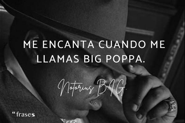 Frases de Notorious B.I.G. - Me encanta cuando me llamas Big Poppa.