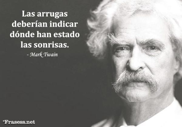 Frases de Mark Twain - Las arrugas deberían indicar dónde han estado las sonrisas.