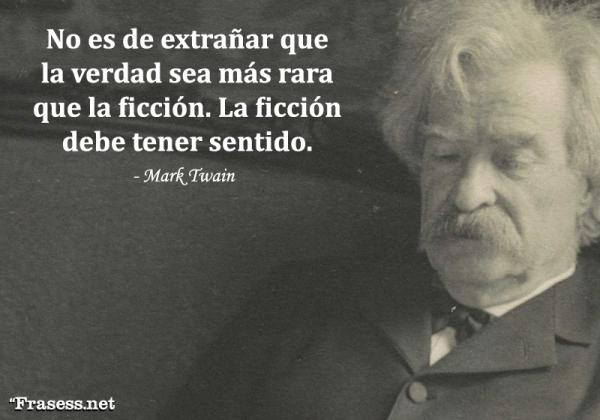 Frases de Mark Twain - No es de extrañar que la verdad sea más rara que la ficción. La ficción debe tener sentido.