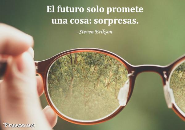 Frases del futuro - El futuro solo promete una cosa: sorpresas.