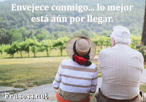 Frases de parejas - Envejece conmigo, lo mejor está aún por llegar.