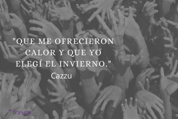 Frases de Cazzu - Que me ofrecieron calor y que yo elegí el invierno.