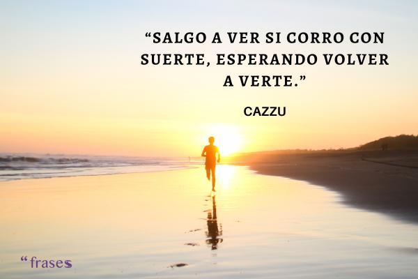 Frases de Cazzu - Salgo a ver si corro con suerte, esperando volver a verte.