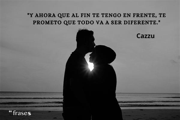 Frases de Cazzu - Y ahora que al fin te tengo en frente, te prometo que todo va a ser diferente.