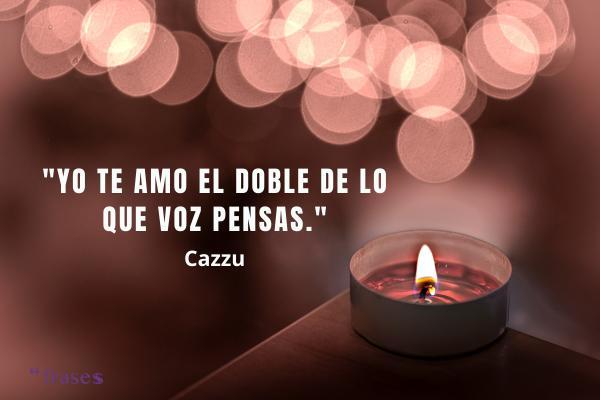 Frases de Cazzu - Yo te amo el doble de lo que vos pensas.