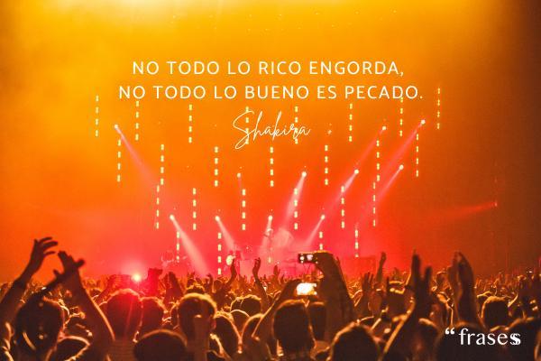 Frases de Shakira - No todo lo rico engorda, no todo lo bueno es pecado.