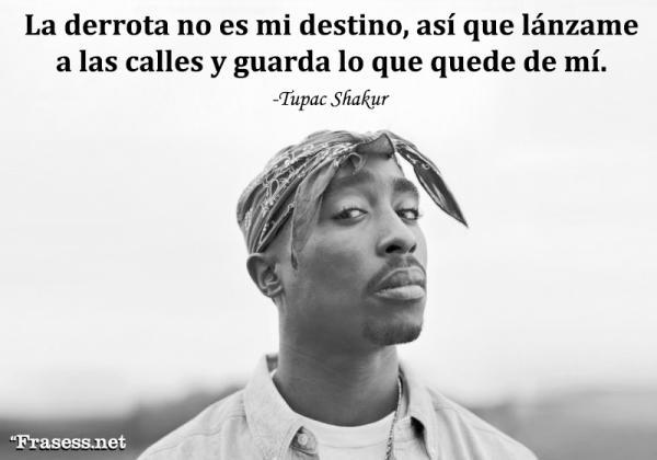 Frases de Tupac Shakur - La derrota no es mi destino, así que lánzame a las calles y guarda lo que quede de mí.