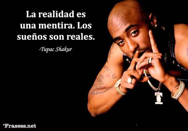 Frases de Tupac Shakur - La realidad es una mentira. Los sueños son reales.