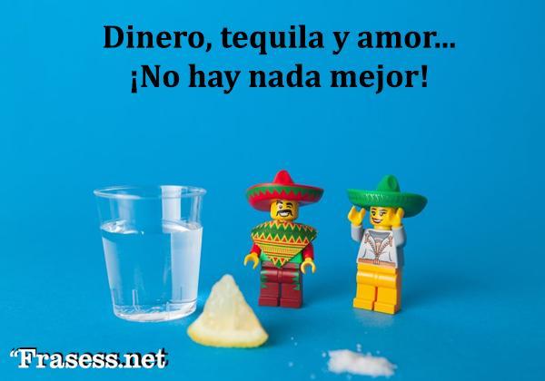 Frases mexicanas con significado - Dinero, tequila y amor. No hay nada mejor.