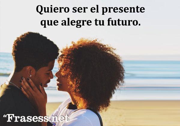 Frases para Facebook - Quiero ser el presente que alegre tu futuro.