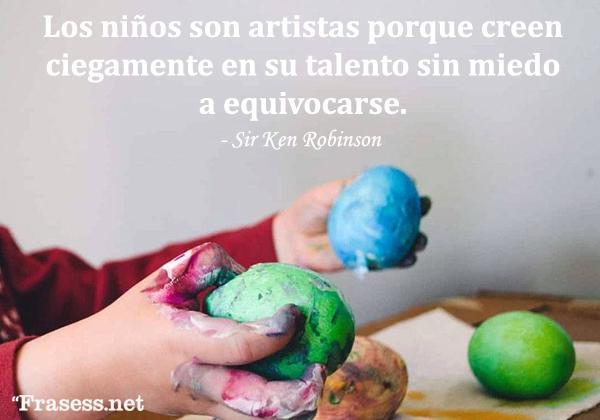 Frases de arte - Los niños son artistas porque creen ciegamente en su talento sin miedo a equivocarse.