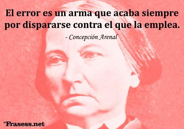 Frases de Concepción Arenal - El error es un arma que acaba siempre por dispararse contra el que la emplea.