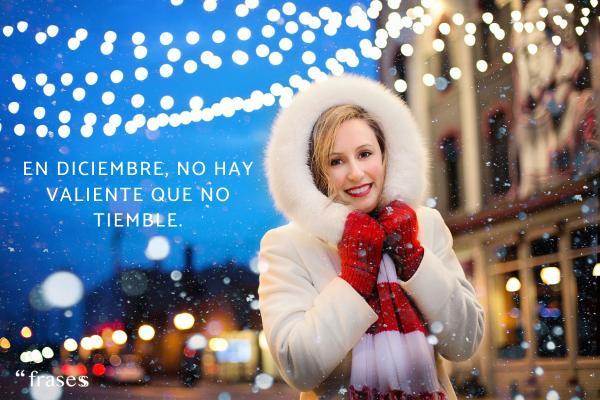 Frases de frío - En diciembre, no hay valiente que no tiemble.
