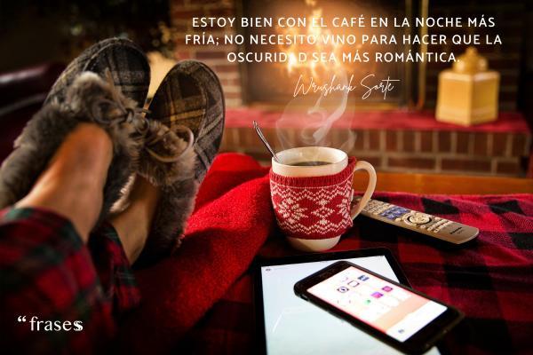 Frases de frío - Estoy bien con el café en la noche más fría; no necesito vino para hacer que la oscuridad sea más romántica.